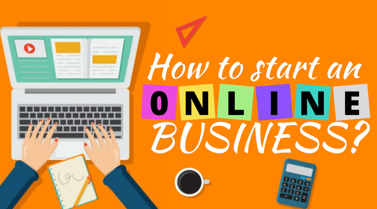 How to Start an Online Business- A complete guide