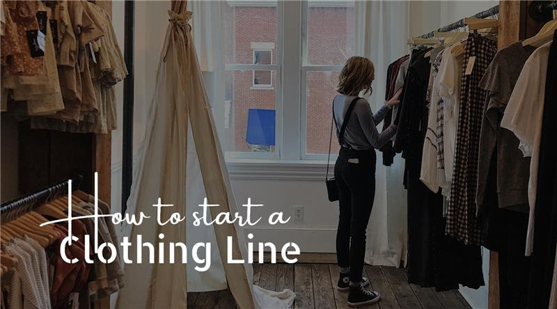 A Step By Step Guide On How To Start A Clothing Line